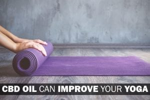 CBD Oil Can Improve Your Yoga