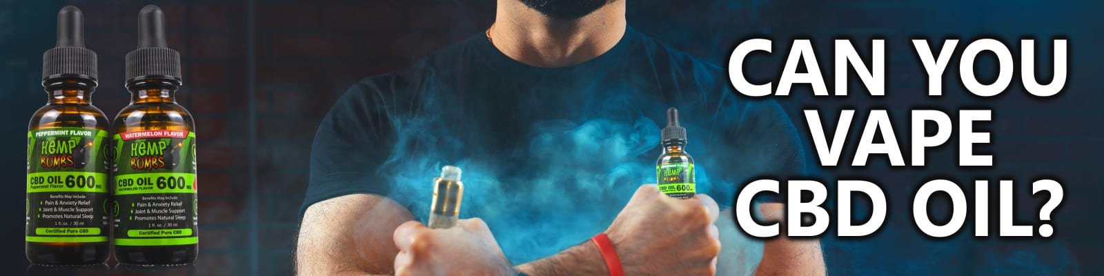 Can you vape CBD Oil Hemp Bombs 600mg Tincture with a man with arms crossed in an 'x' with vape in one hand and Hemp Bombs CBD Oil in the other